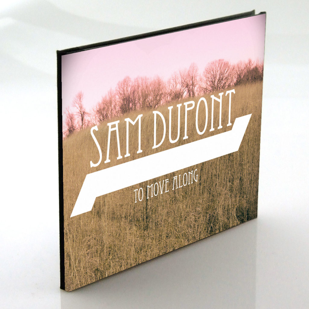"Sam Dupont CD pacakging design, ""To Move Along"""